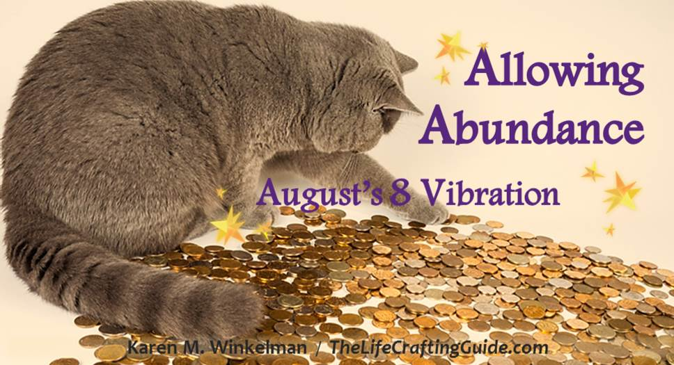 Picture of a cat playing with gold coins and the words Allowing Abundance; August's 8 vibration