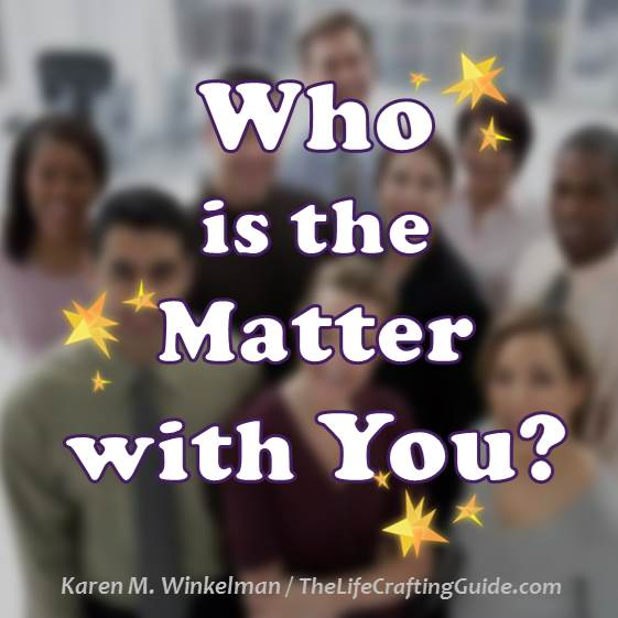 Group of people with the words: Who is the Matter with you?